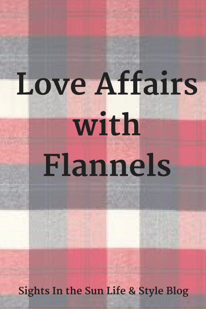Love Affairs with Flannel- Sights in the Sun Life & Style Blog