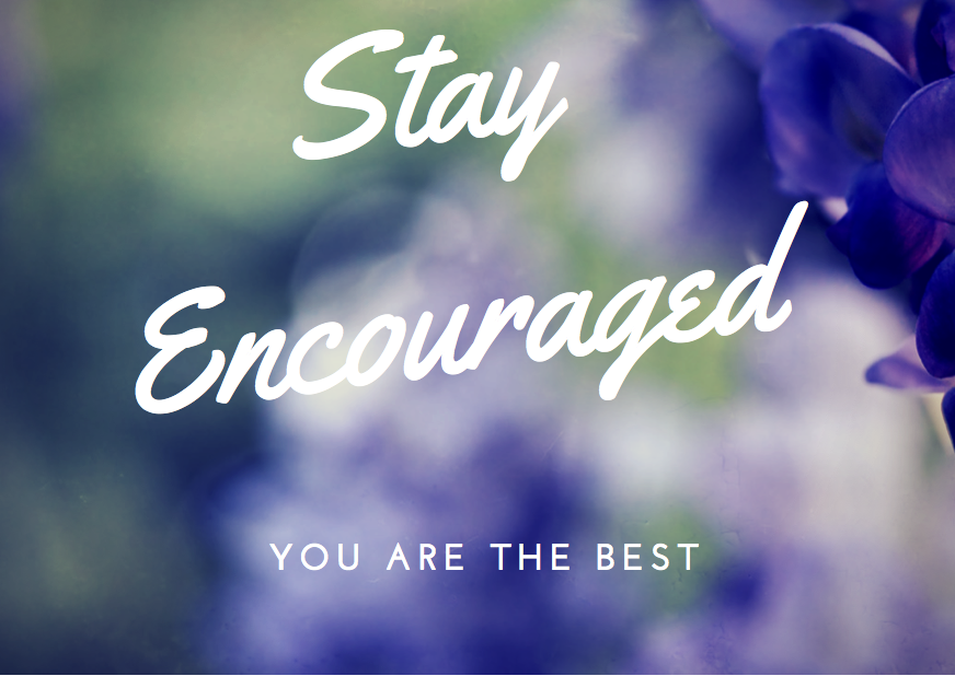 stay encouraged!