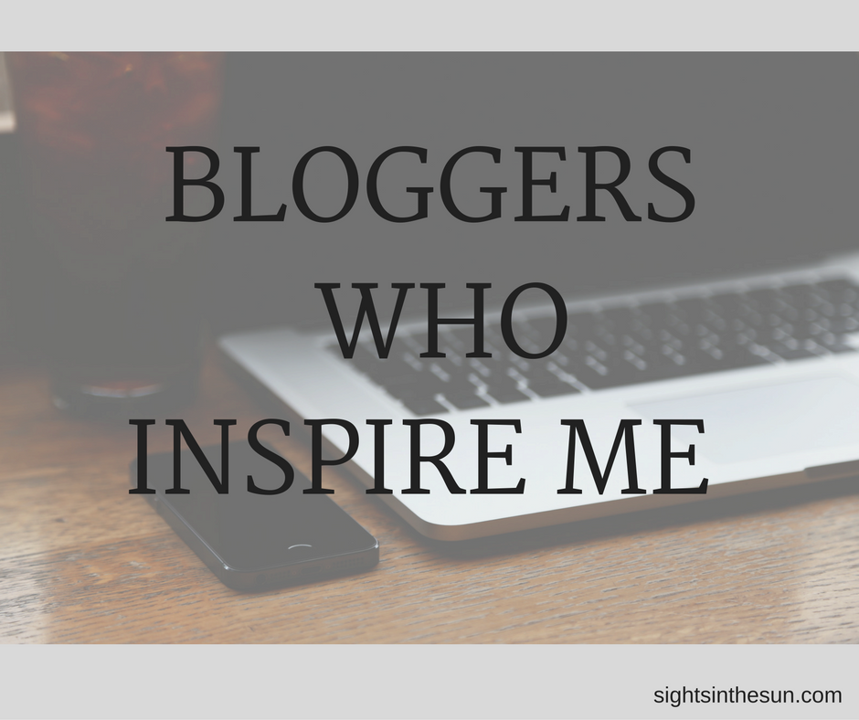 Bloggers Who Inspire Me-Sights in the Sun Life & Style Blog