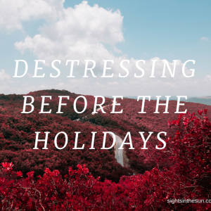 DESTRESSING BEFORE THE HOLIDAYS