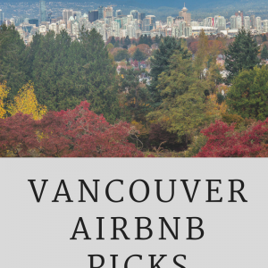 VANCOUVER AIRBNB PICKS FOR OUR TRIP