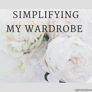 SIMPLIFYING MY WARDROBE