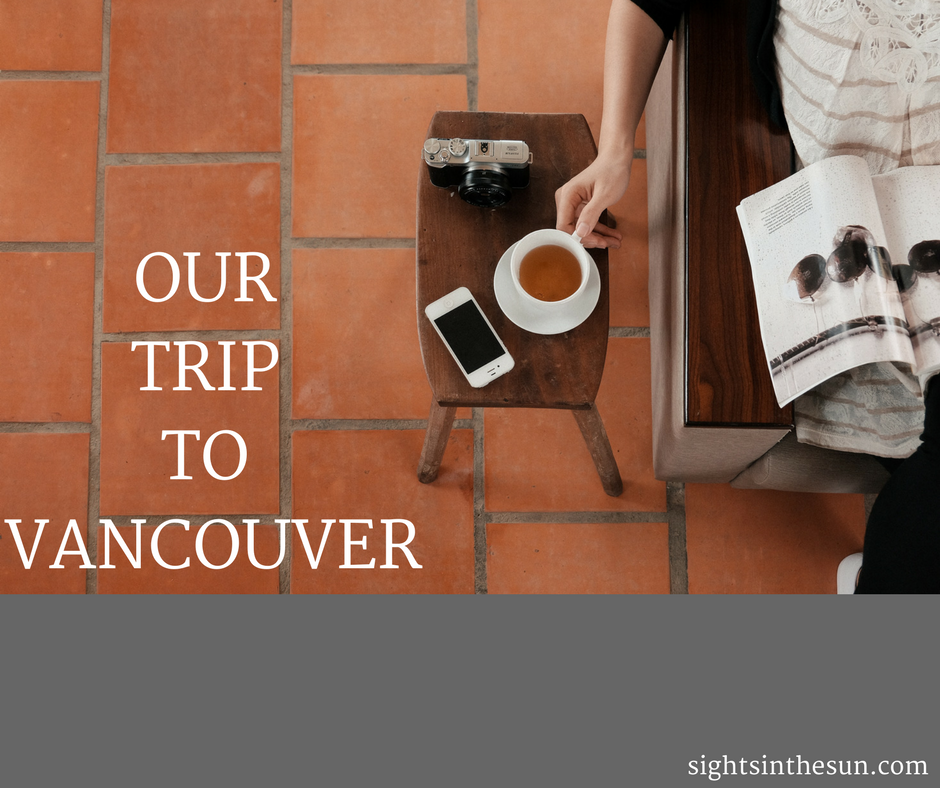 Our Trip to Vancouver! 3 Days of Activities-Sights in the Sun Life & Style Blog
