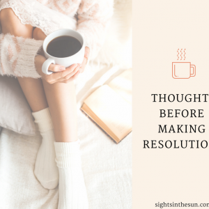 THOUGHTS BEFORE MAKING RESOLUTIONS