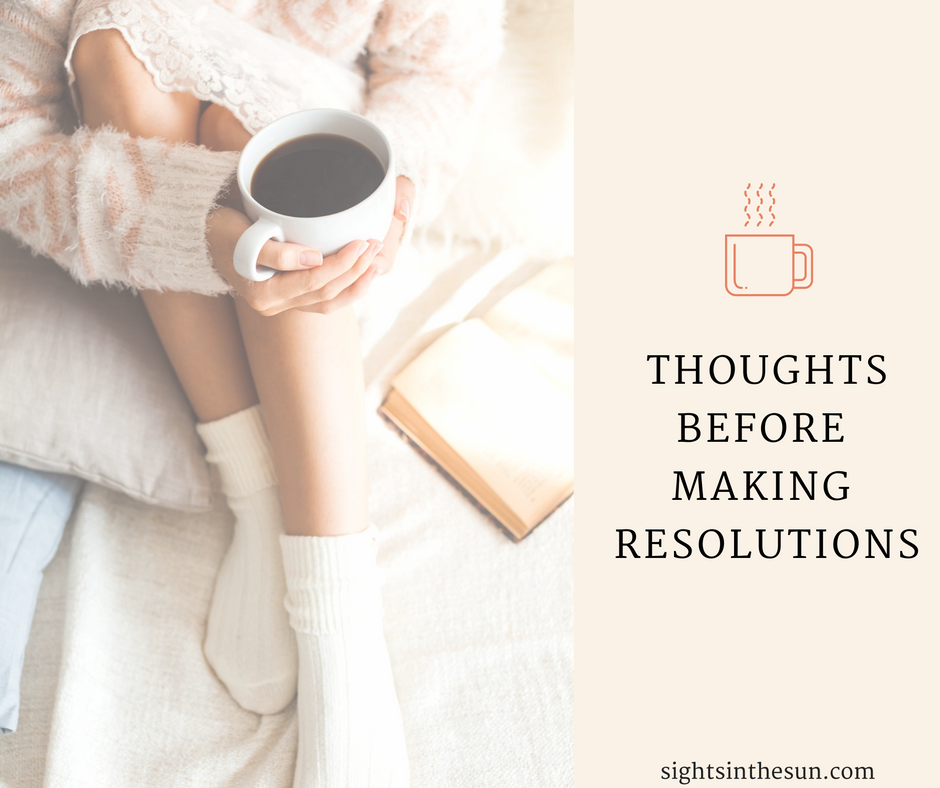 Thoughts before Making Resolutions- Sights in the Sun Life & Style Blog