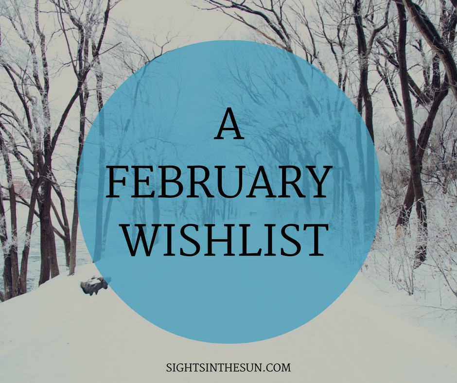 FEBRUARY WISHLIST