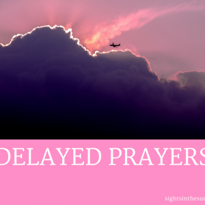 DELAYED PRAYERS