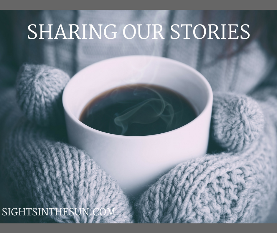 Sharing Our Stories-Sights in the Sun Lifestyle Blog