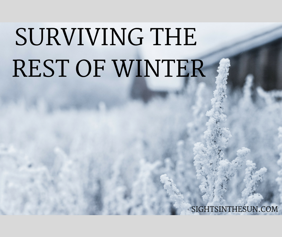 Surviving The Rest Of Winter-Sights in the Sun Lifestyle Blog