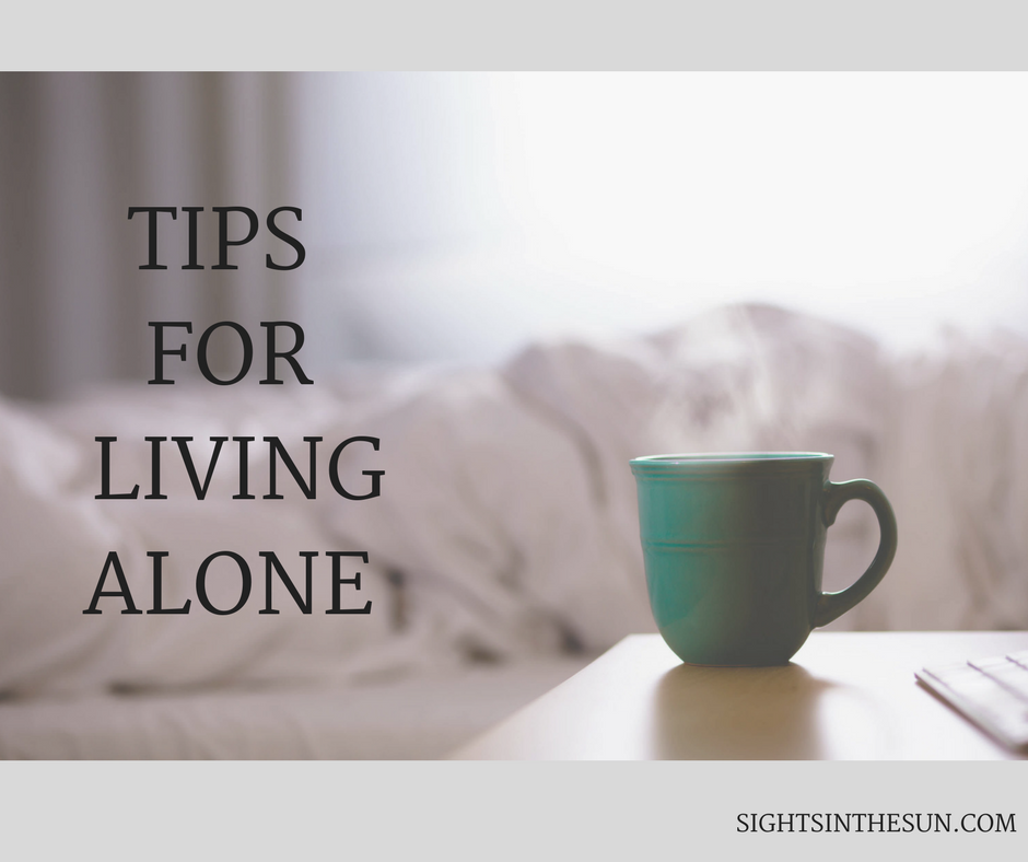 Tips for Living Alone-Sights in the Sun Lifestyle Blog