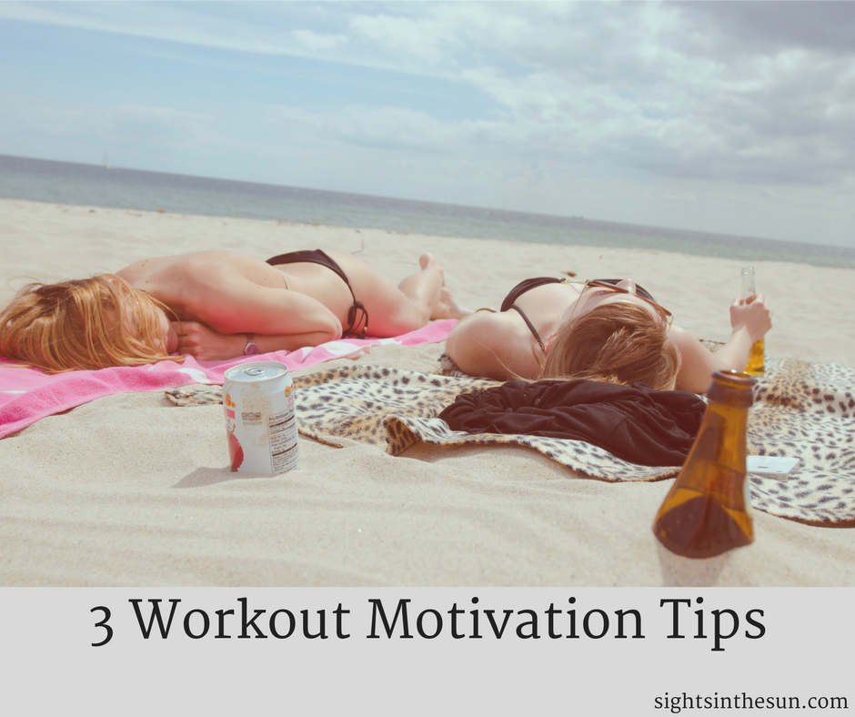 3 Workout Motivation Tips-Sights in the Sun Lifestyle Blog